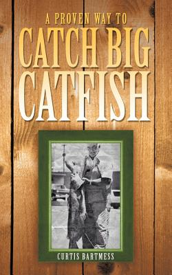 A Proven Way to Catch Big Catfish By Bartmess, Curtis